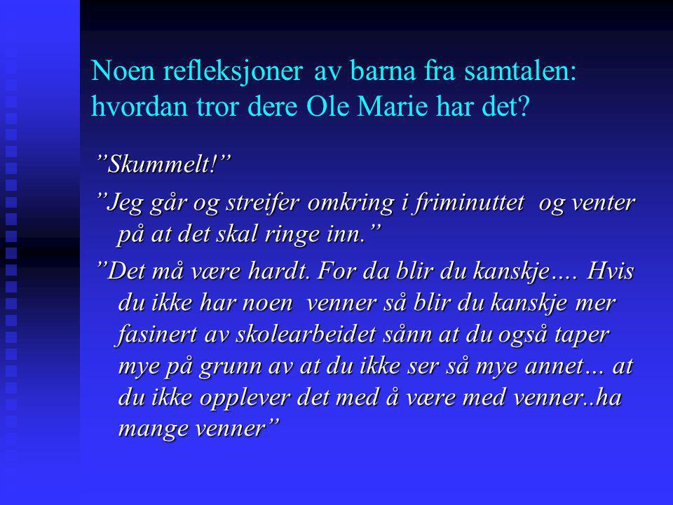 Noen refleksjoner av barna fra samtalen: hvordan tror dere Ole Marie har det