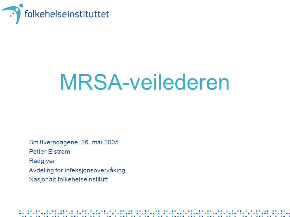 MRSA-veilederen Smittverndagene, 26. mai 2005 Petter Elstrøm Rådgiver