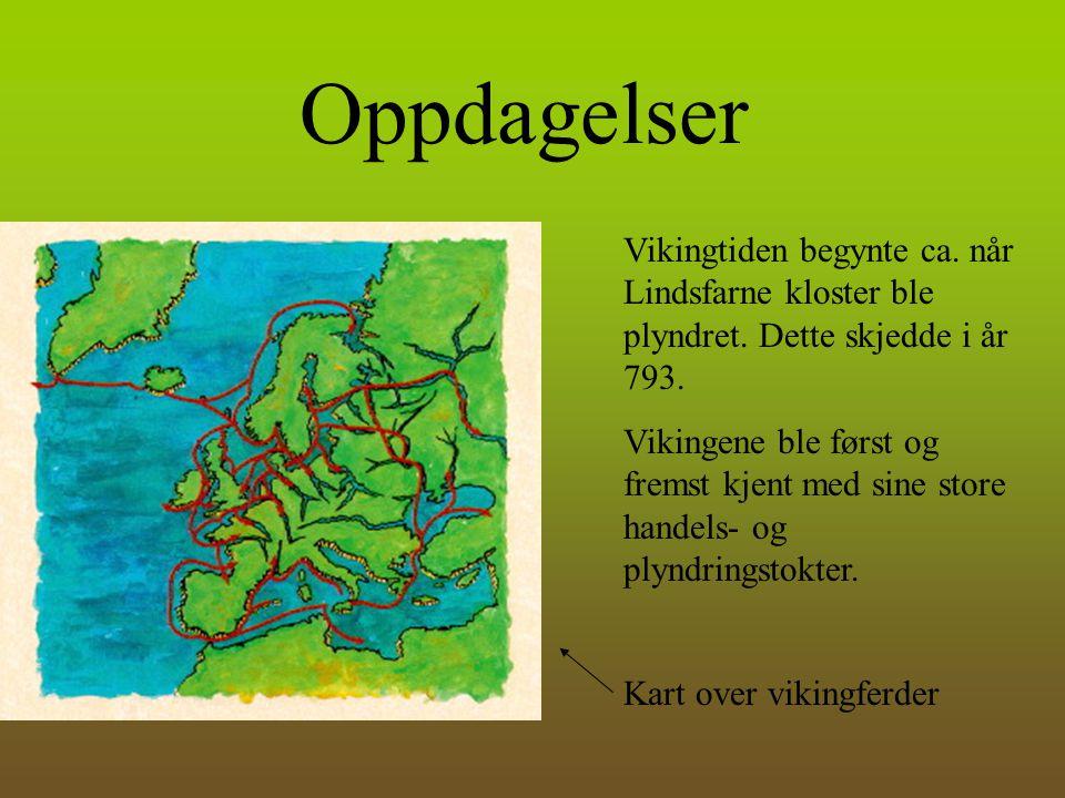 Oppdagelser Vikingtiden begynte ca. når Lindsfarne kloster ble plyndret. Dette skjedde i år 793.