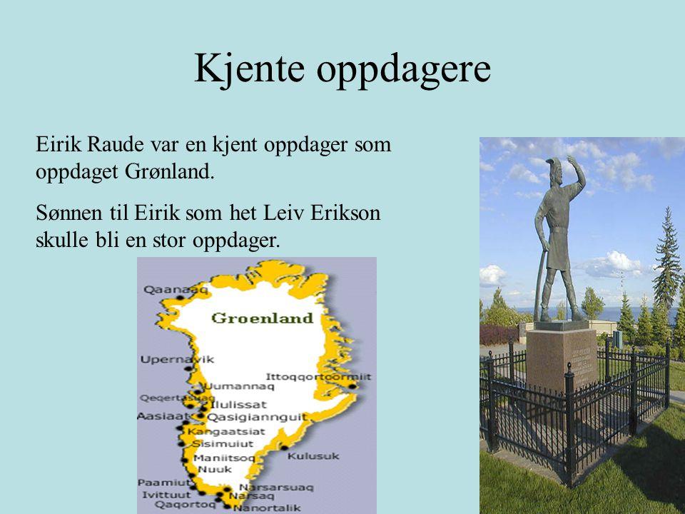 Kjente oppdagere Eirik Raude var en kjent oppdager som oppdaget Grønland.