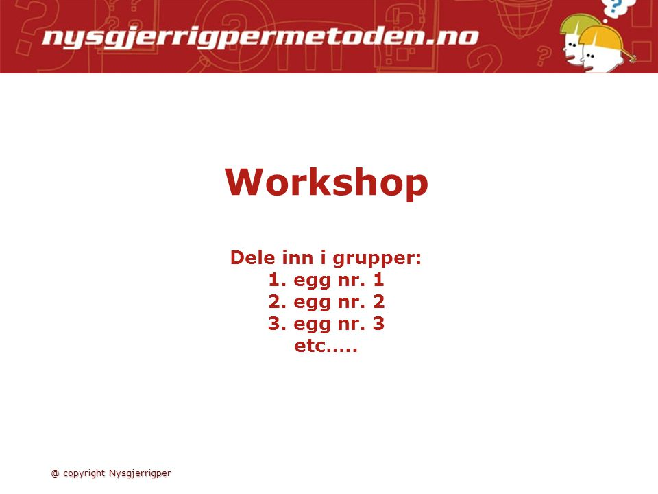 Workshop Dele inn i grupper: 1. egg nr. 1 2. egg nr. 2 3. egg nr