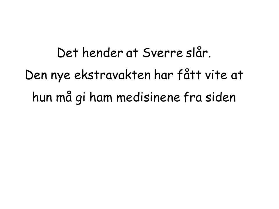 Det hender at Sverre slår.