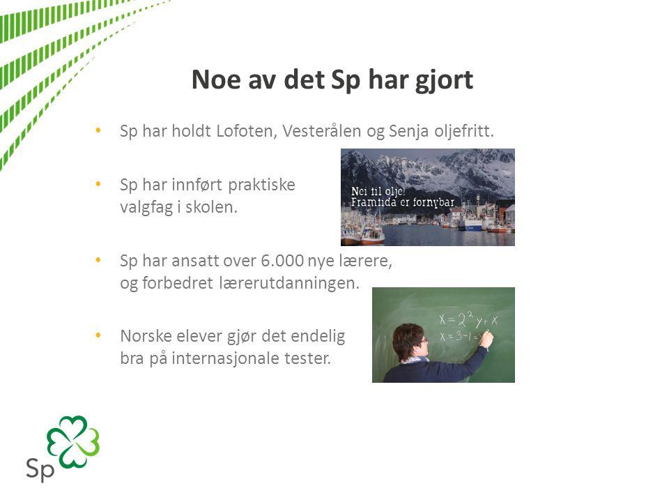 Noe av det Sp har gjort Sp har holdt Lofoten, Vesterålen og Senja oljefritt. Sp har innført praktiske valgfag i skolen.