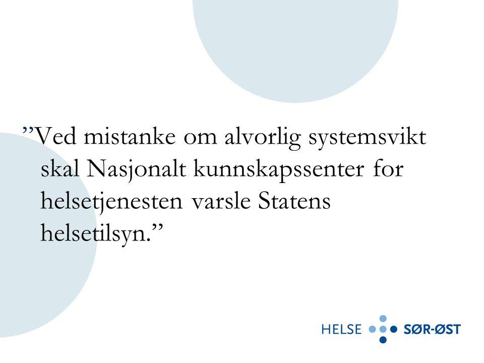 Ved mistanke om alvorlig systemsvikt skal Nasjonalt kunnskapssenter for helsetjenesten varsle Statens helsetilsyn.