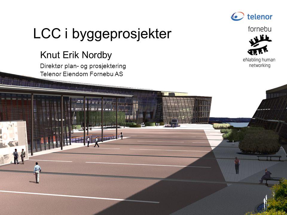 LCC i byggeprosjekter Knut Erik Nordby Direktør plan- og prosjektering