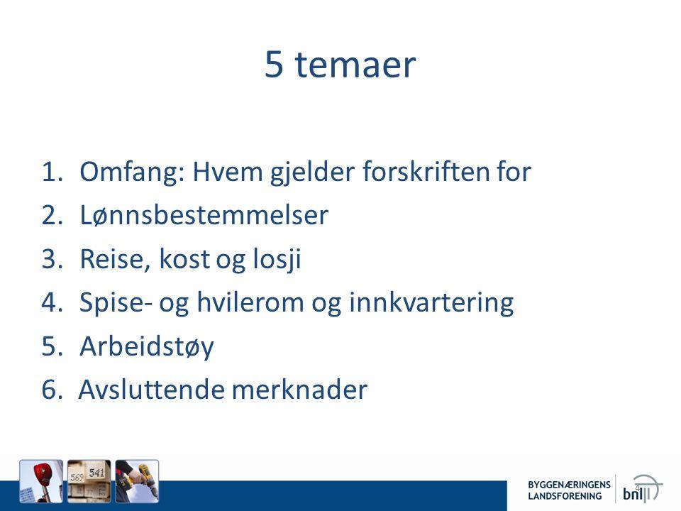 5 temaer Omfang: Hvem gjelder forskriften for Lønnsbestemmelser
