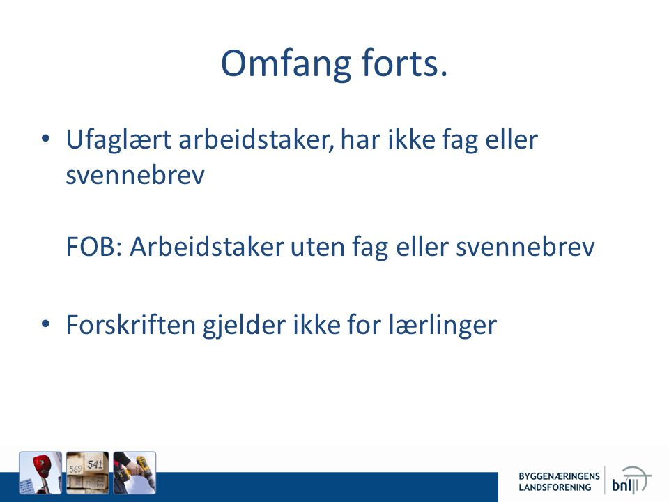 Omfang forts. Ufaglært arbeidstaker, har ikke fag eller svennebrev FOB: Arbeidstaker uten fag eller svennebrev.