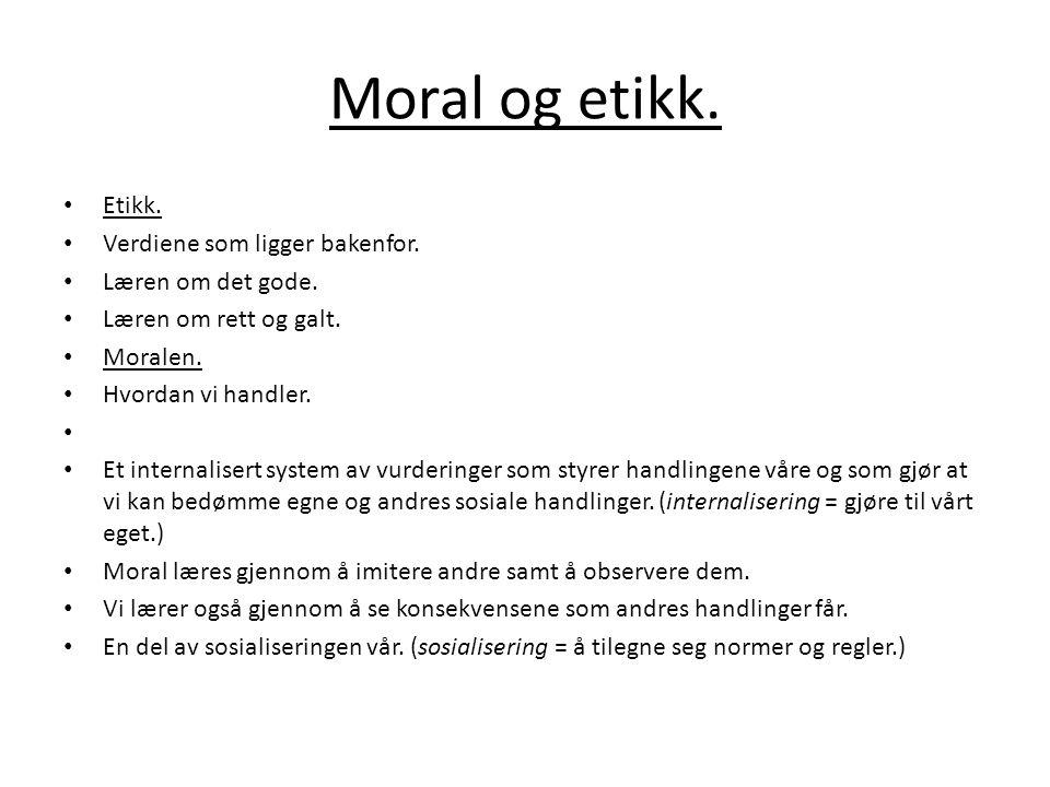 Moral og etikk. Etikk. Verdiene som ligger bakenfor.