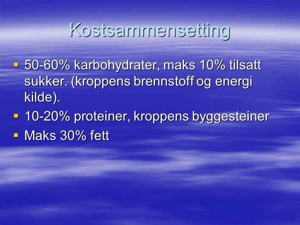 Kostsammensetting 50-60% karbohydrater, maks 10% tilsatt sukker. (kroppens brennstoff og energi kilde).