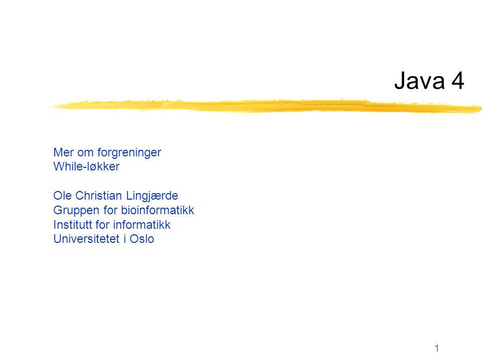 Java 4 Mer om forgreninger While-løkker Ole Christian Lingjærde