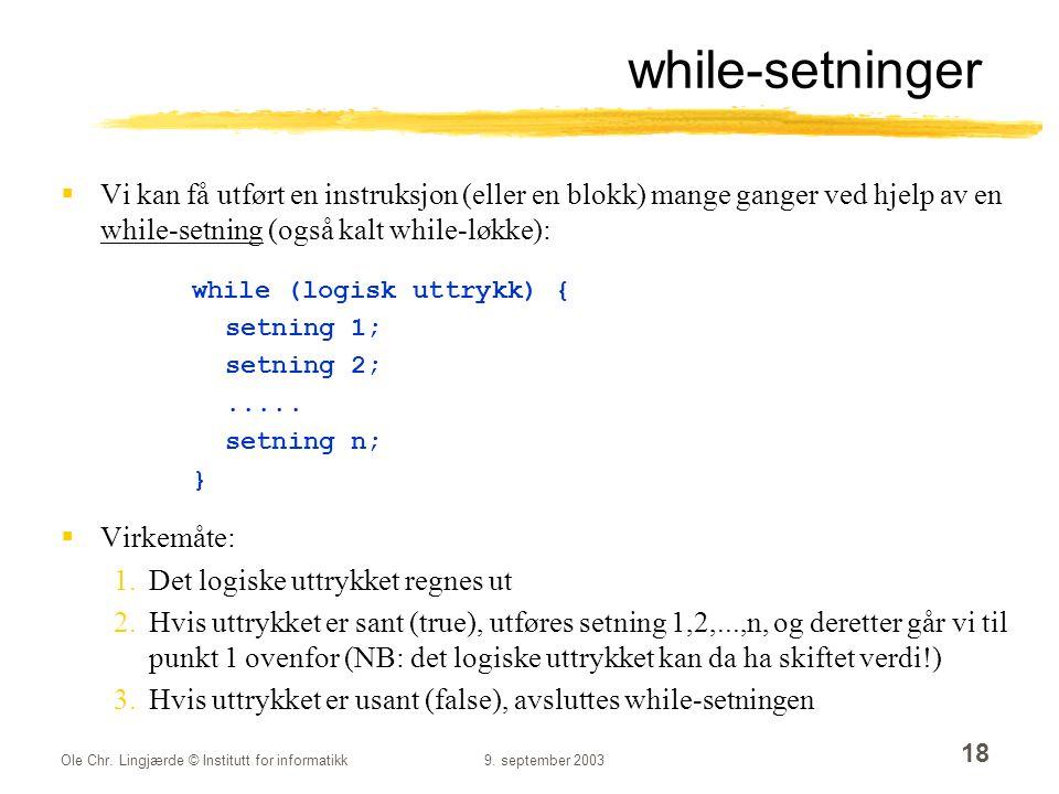 while-setninger Vi kan få utført en instruksjon (eller en blokk) mange ganger ved hjelp av en while-setning (også kalt while-løkke):