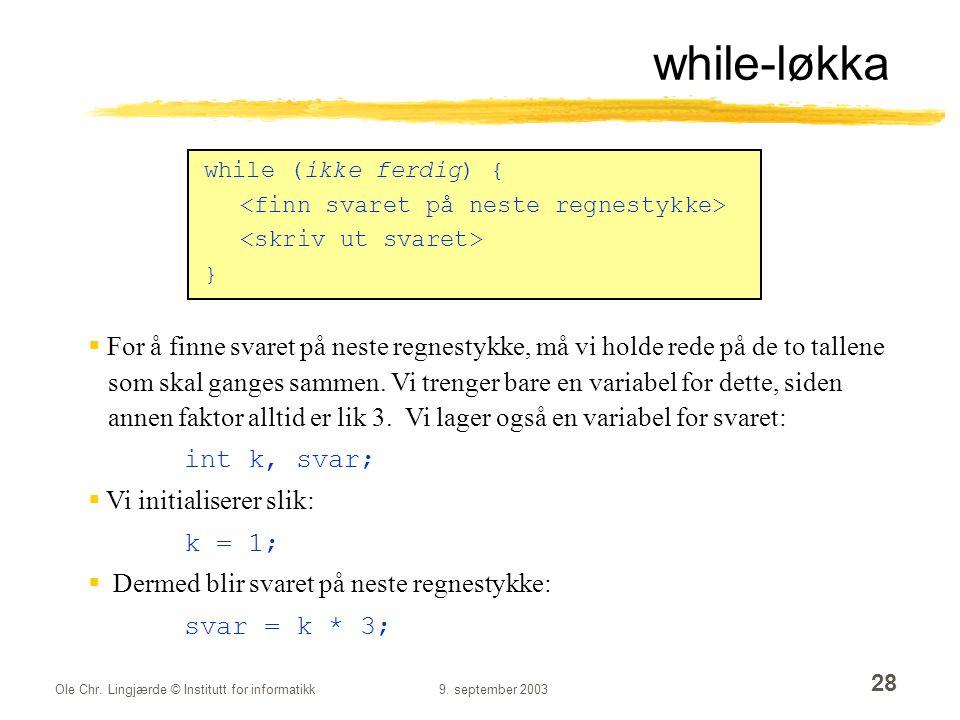 while-løkka while (ikke ferdig) { <finn svaret på neste regnestykke> <skriv ut svaret> }