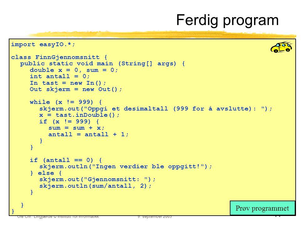 Ferdig program Prøv programmet import easyIO.*;