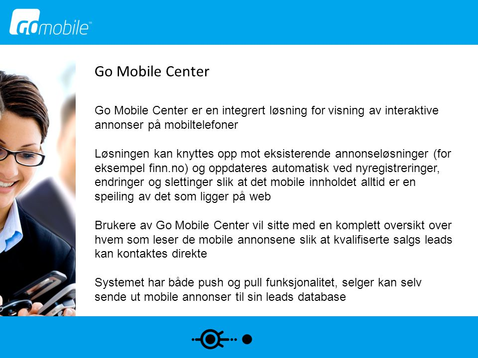Go Mobile Center Go Mobile Center er en integrert løsning for visning av interaktive annonser på mobiltelefoner.