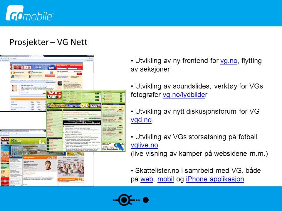 Prosjekter – VG Nett Utvikling av ny frontend for vg.no, flytting av seksjoner. Utvikling av soundslides, verktøy for VGs fotografer vg.no/lydbilder.