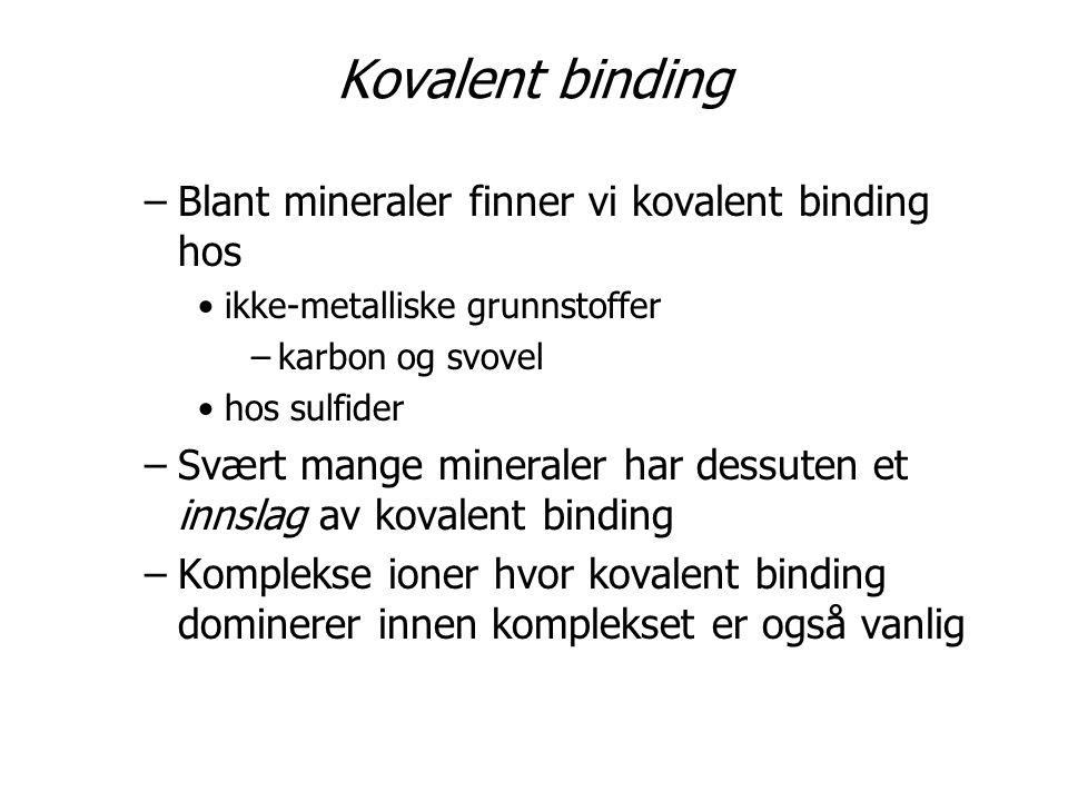 Kovalent binding Blant mineraler finner vi kovalent binding hos