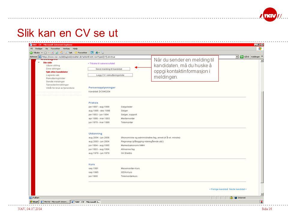 Slik kan en CV se ut Når du sender en melding til kandidaten, må du huske å oppgi kontaktinformasjon i meldingen.