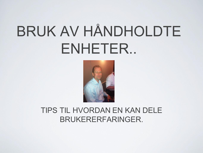 BRUK AV HÅNDHOLDTE ENHETER..