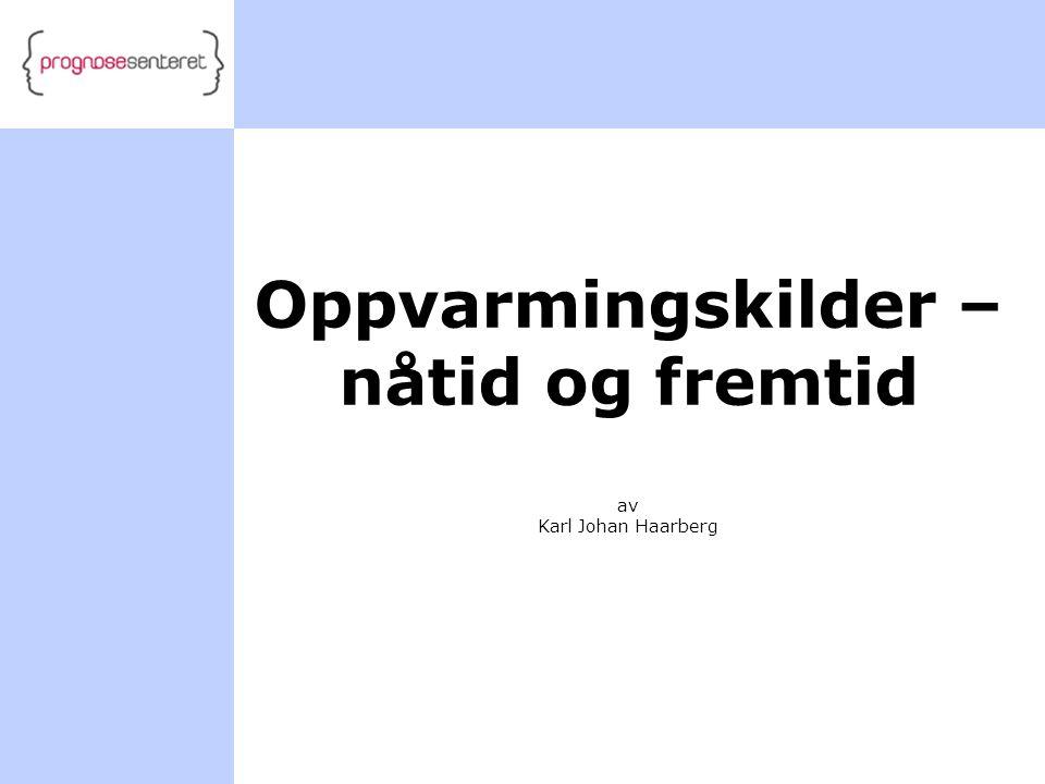 Oppvarmingskilder – nåtid og fremtid av Karl Johan Haarberg