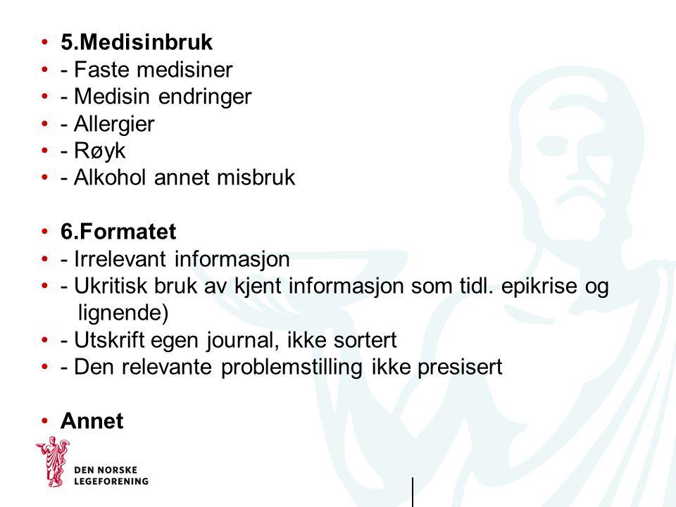 5.Medisinbruk - Faste medisiner. - Medisin endringer. - Allergier. - Røyk. - Alkohol annet misbruk.