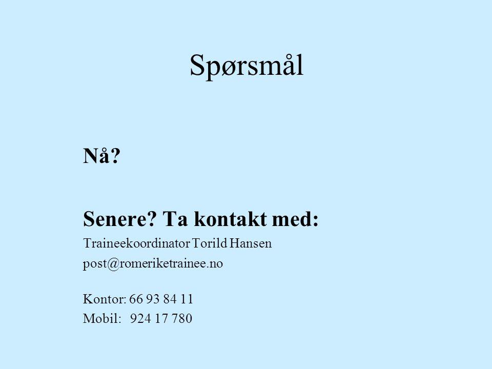 Spørsmål Nå Senere Ta kontakt med: Traineekoordinator Torild Hansen