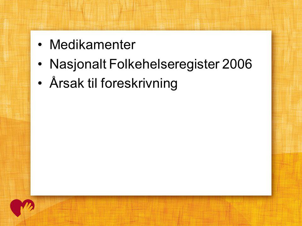 Medikamenter Nasjonalt Folkehelseregister 2006 Årsak til foreskrivning
