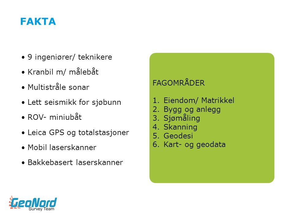 fakta 9 ingeniører/ teknikere Kranbil m/ målebåt FAGOMRÅDER