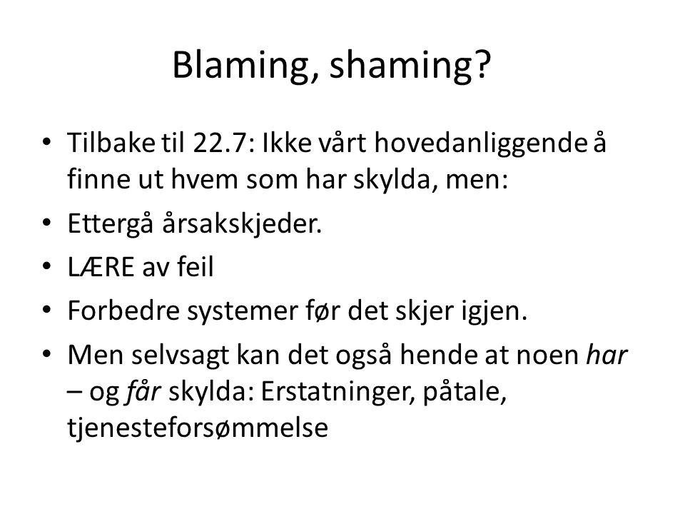 Blaming, shaming Tilbake til 22.7: Ikke vårt hovedanliggende å finne ut hvem som har skylda, men: Ettergå årsakskjeder.