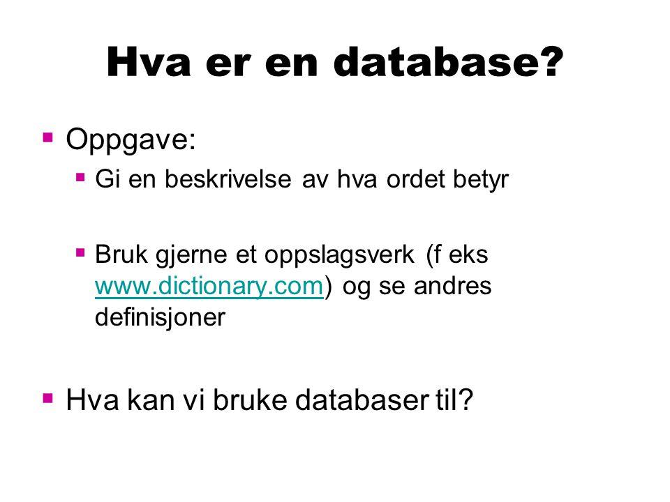Hva er en database Oppgave: Hva kan vi bruke databaser til