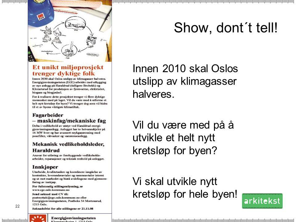 Show, dont´t tell! Innen 2010 skal Oslos utslipp av klimagasser halveres. Vil du være med på å utvikle et helt nytt kretsløp for byen