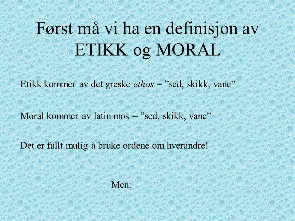 Først må vi ha en definisjon av ETIKK og MORAL