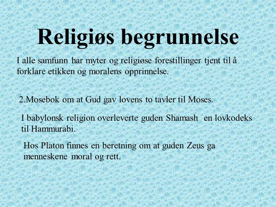 Religiøs begrunnelse I alle samfunn har myter og religiøse forestillinger tjent til å forklare etikken og moralens opprinnelse.