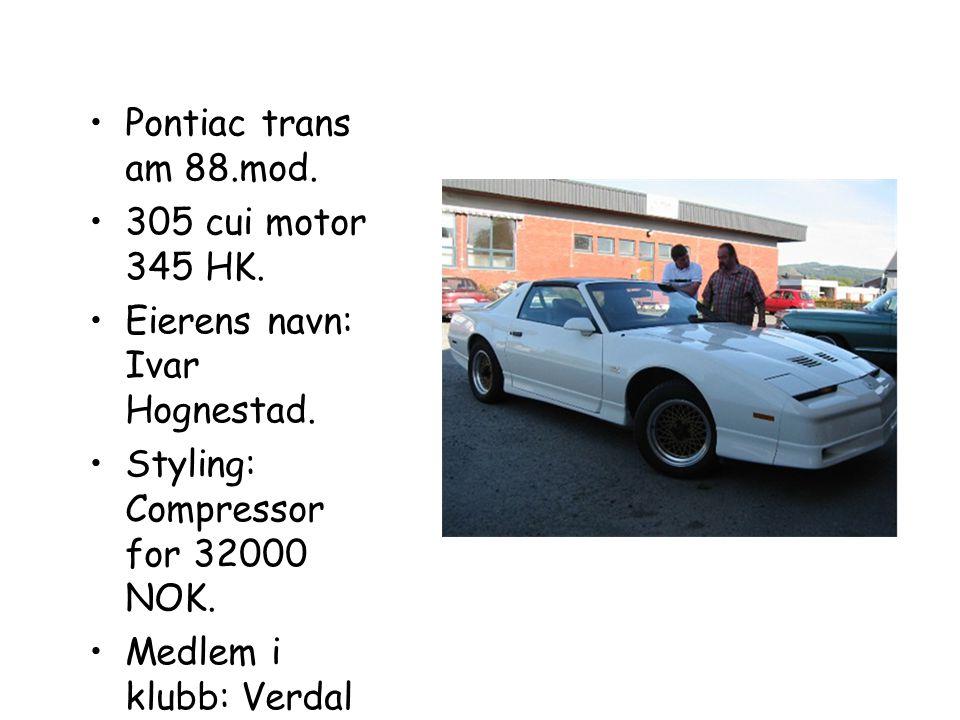 Pontiac trans am 88.mod. 305 cui motor 345 HK. Eierens navn: Ivar Hognestad. Styling: Compressor for 32000 NOK.