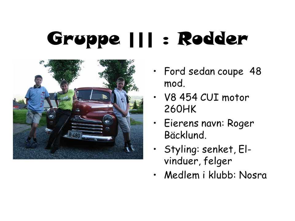 Gruppe ||| : Rodder Ford sedan coupe 48 mod. V8 454 CUI motor 260HK