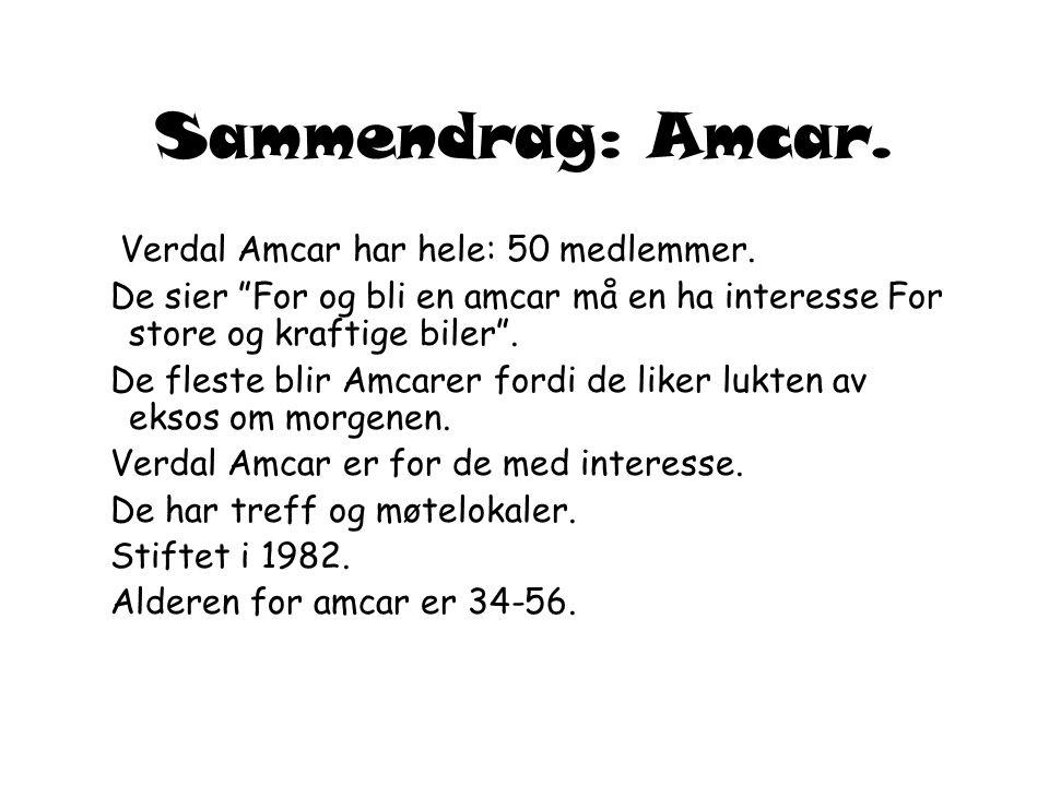 Sammendrag: Amcar. Verdal Amcar har hele: 50 medlemmer.
