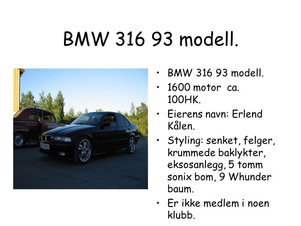 BMW 316 93 modell. BMW 316 93 modell. 1600 motor ca. 100HK.
