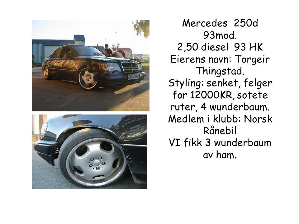 Mercedes 250d 93mod. 2,50 diesel 93 HK Eierens navn: Torgeir Thingstad