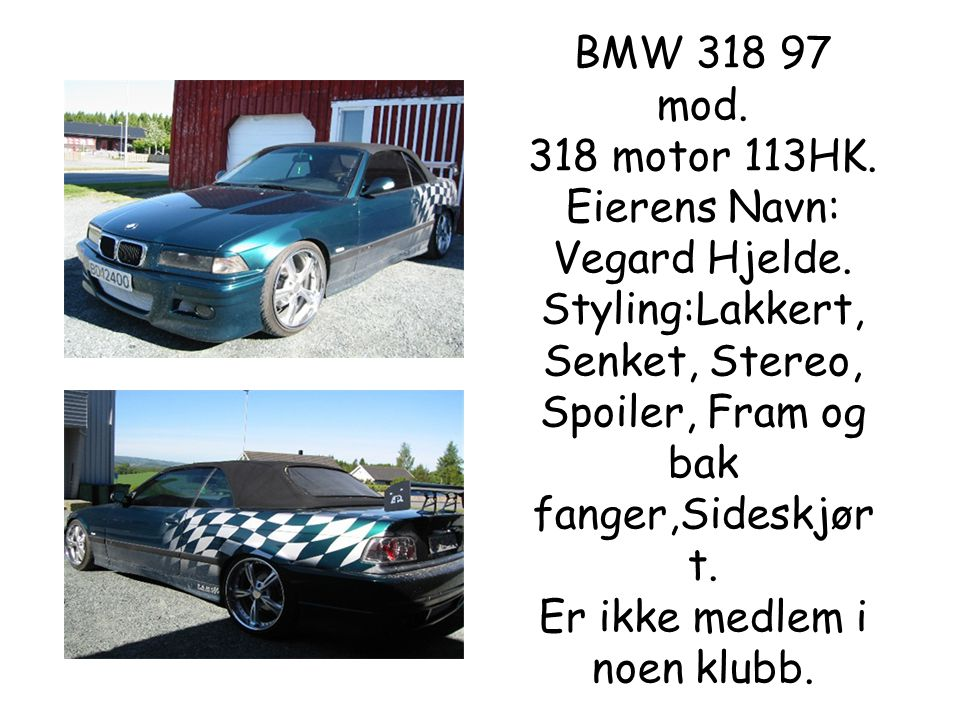 BMW 318 97 mod. 318 motor 113HK. Eierens Navn: Vegard Hjelde