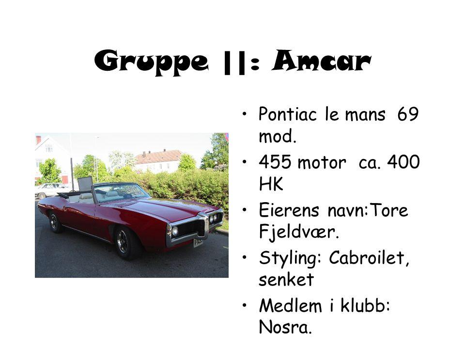 Gruppe ||: Amcar Pontiac le mans 69 mod. 455 motor ca. 400 HK
