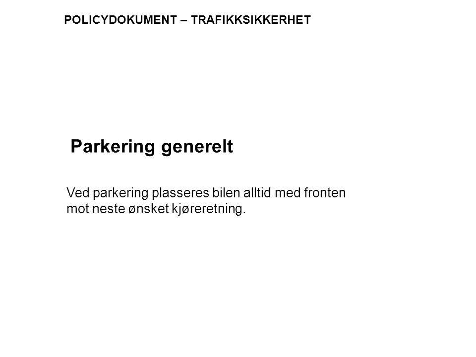 Parkering generelt Ved parkering plasseres bilen alltid med fronten