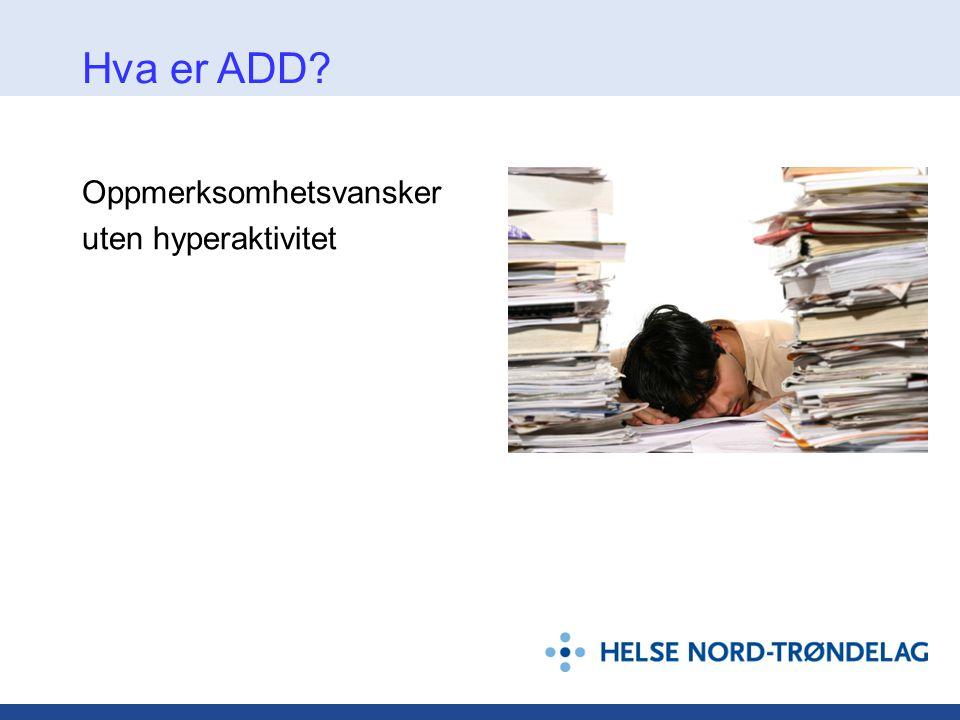 Hva er ADD Oppmerksomhetsvansker uten hyperaktivitet