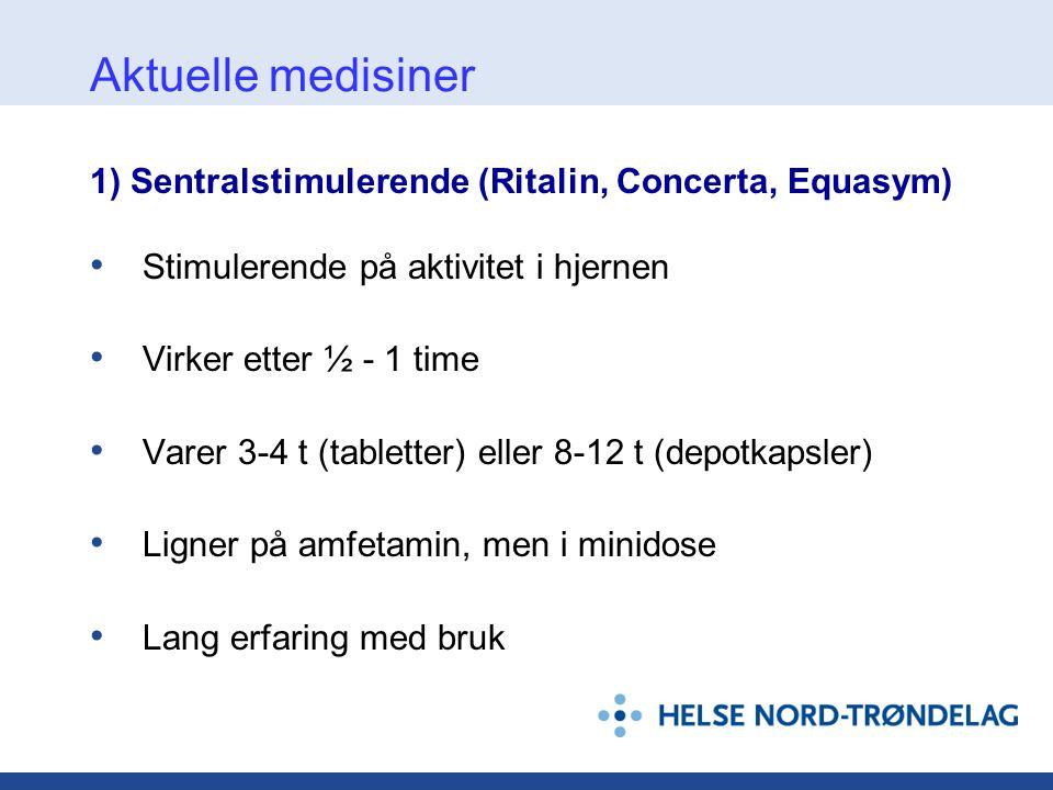 Aktuelle medisiner 1) Sentralstimulerende (Ritalin, Concerta, Equasym)
