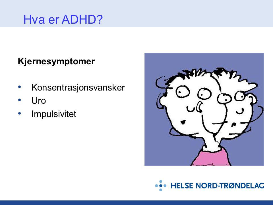 Hva er ADHD Kjernesymptomer Konsentrasjonsvansker Uro Impulsivitet