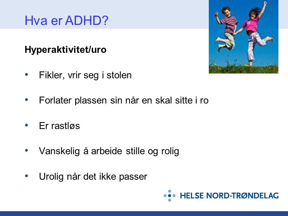 Hva er ADHD Hyperaktivitet/uro Fikler, vrir seg i stolen