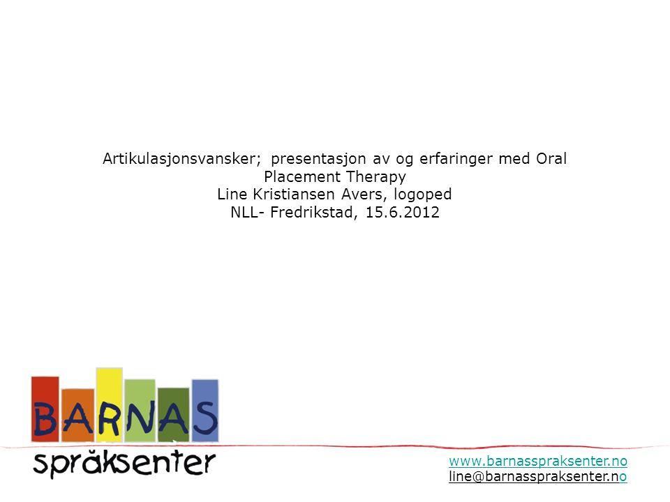 Artikulasjonsvansker; presentasjon av og erfaringer med Oral Placement Therapy Line Kristiansen Avers, logoped NLL- Fredrikstad, 15.6.2012