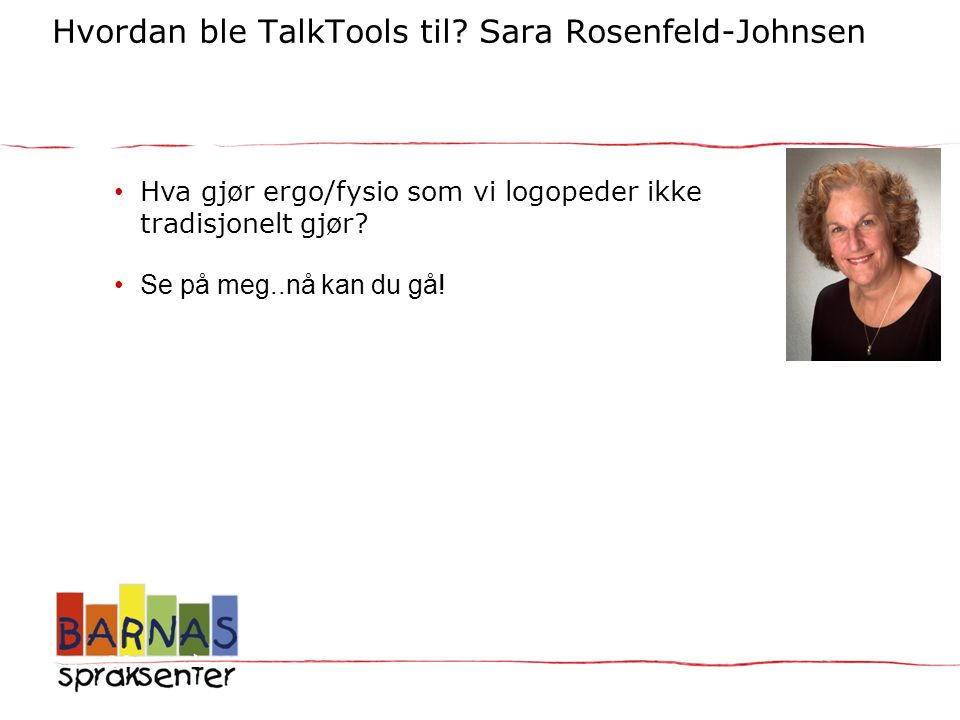Hvordan ble TalkTools til. Sara Rosenfeld-Johnsen TalkTools til