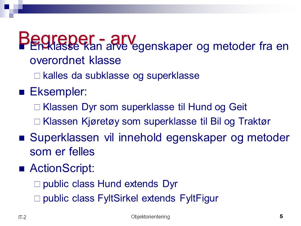 Begreper - arv En klasse kan arve egenskaper og metoder fra en overordnet klasse. kalles da subklasse og superklasse.
