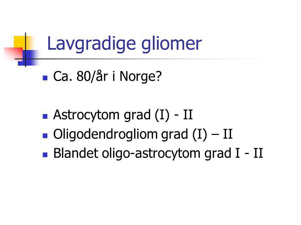 Lavgradige gliomer Ca. 80/år i Norge Astrocytom grad (I) - II
