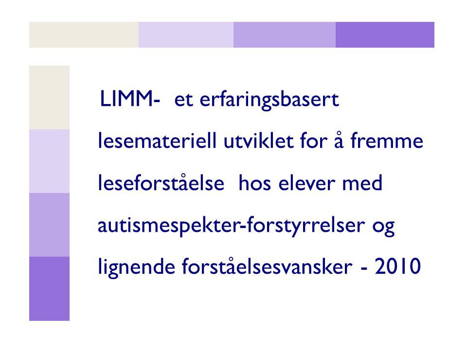 LIMM- et erfaringsbasert lesemateriell utviklet for å fremme leseforståelse hos elever med autismespekter-forstyrrelser og lignende forståelsesvansker - 2010