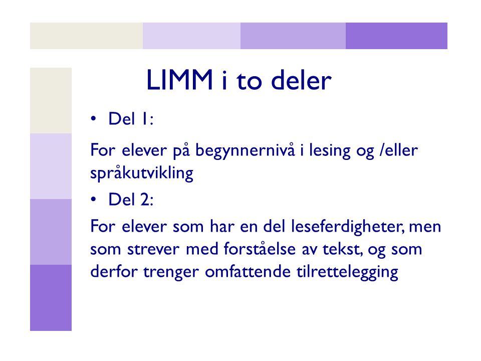 LIMM i to deler Del 1: For elever på begynnernivå i lesing og /eller språkutvikling. Del 2: